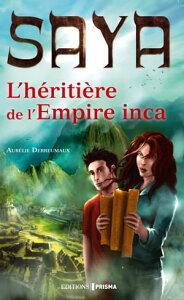 Saya l'h?riti?re de l'empire Inca【電子書籍】[ Aurelie Derreumaux ]