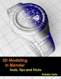 3D Modeling in Blender - Tools, Tips and Tricks【電子書籍】[ Robbie Tarte ]
