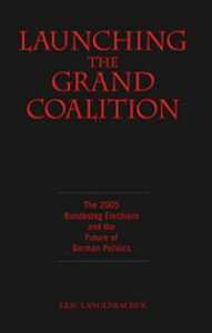 Launching the Grand CoalitionThe 2005 Bundestag Election and the Future of German Politics【電子書籍】