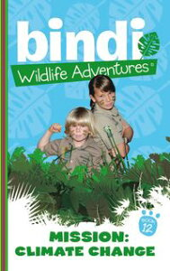 Bindi Wildlife Adventures 12: Mission Climate Change【電子書籍】[ Bindi Irwin ]