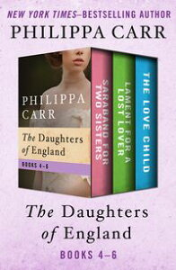 The Daughters of England Books 4?6Saraband for Two Sisters, Lament for a Lost Lover, and The Love Child【電子書籍】[ Philippa Carr ]