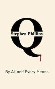 QBy All and Every Means【電子書籍】[ Stephen Phillips ]