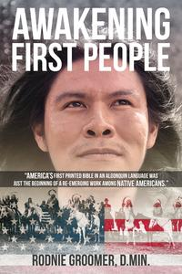 "Awakening First People""America's first printed Bible in an Algonquin language was just the beginning of a re-emerging work among Native American's.""【電子書籍】[ Rodnie Groomer, D.Min. ]"