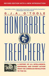 Honorable TreacheryA History of U.S. Intelligence, Espionage, and Covert Action from the American Revolution to the CIA【電子書籍】[ G.J.A. O'Toole ]