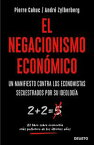 El negacionismo econ?micoUn manifiesto contra los economistas secuestrados por su ideolog?a【電子書籍】[ Pierre Cahuc ]