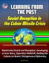 楽天Kobo電子書籍ストアで買える「Learning from the Past: Soviet Deception in the Cuban Missile Crisis - Maskirovka Denial and Deception, Developing a Cover Story, Operation ANADYR, Getting the Cubans on Board, Disingenuous Diplomacy【電子書籍】[ Progressive Management ]」の画像です。価格は112円になります。