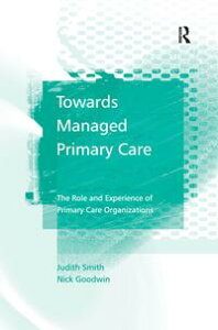 Towards Managed Primary CareThe Role and Experience of Primary Care Organizations【電子書籍】[ Judith Smith ]