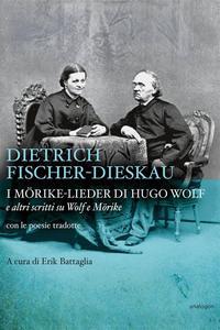 I M?rike-Lieder di Hugo WolfE altri scritti su Wolf e M?rike【電子書籍】[ Dietrich Fischer-Dieskau ]