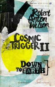 Cosmic Trigger IIDown to Earth【電子書籍】[ Robert Anton Wilson ]
