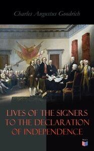 Lives of the Signers to the Declaration of IndependenceJohn Hancock, Samuel Adams, John Adams, Robert Treat Paine, Lewis Morris, Richard Stockton, John Witherspoon, Benjamin Franklin, Thomas Jefferson, John Penn【電子書籍】