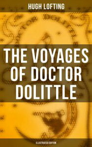 The Voyages of Doctor Dolittle (Illustrated Edition)【電子書籍】[ Hugh Lofting ]
