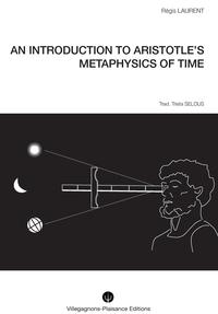 AN INTRODUCTION TO ARISTOTLE'S METAPHYSICS OF TIME.Historical research into the mythological and astronomical conceptions that preceded Aristotle's philosophy【電子書籍】[ R?gis LAURENT ]