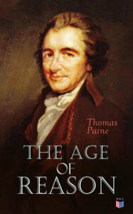 The Age of ReasonAn Investigation of True and Fabulous Theology (With Biography of Thomas Paine)【電子書籍】[ Thomas Paine ]