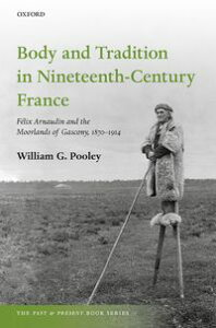 Body and Tradition in Nineteenth-Century FranceF?lix Arnaudin and the Moorlands of Gascony, 1870-1914【電子書籍】[ William G. Pooley ]