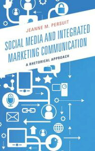 Social Media and Integrated Marketing CommunicationA Rhetorical Approach【電子書籍】[ Jeanne M. Persuit ]