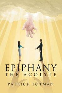 EpiphanyThe Acolyte【電子書籍】[ Patrick Totman ]