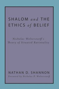 Shalom and the Ethics of BeliefNicholas Wolterstorff's Theory of Situated Rationality【電子書籍】[ Nathan D. Shannon ]