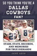 So You Think You're a Dallas Cowboys Fan?Stars, Stats, Records, and Memories for True Diehards【電子書籍】[ Jaime Aron ]