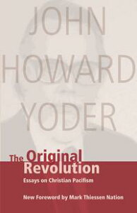 The Original RevolutionEssays on Christian Pacifism【電子書籍】[ John Howard Yoder ]