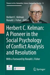 Herbert C. Kelman: A Pioneer in the Social Psychology of Conflict Analysis and Resolution【電子書籍】