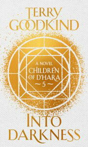 Into DarknessThe Children of D'Hara, episode 5【電子書籍】[ Terry Goodkind ]