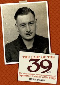 The Last of the 39-ersThe Extraordinary Wartime Experiences of Squadron Leader Alfie Fripp【電子書籍】[ Sean Feast ]
