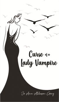 Curse of a Lady Vampire【電子書籍】[ Jo Ann Atcheson Gray ]