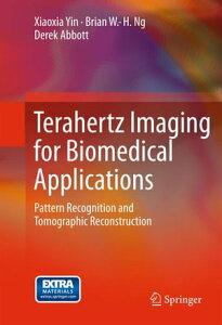 Terahertz Imaging for Biomedical ApplicationsPattern Recognition and Tomographic Reconstruction【電子書籍】[ Derek Abbott ]