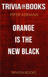 Orange Is the New Black by Piper Kerman (Trivia-On-Books)【電子書籍】[ Trivion Books ]