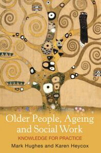 Older People, Ageing and Social WorkKnowledge for practice【電子書籍】[ Mark Hughes ]