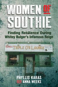 Women of SouthieFinding Resilience During Whitey Bulger's Infamous Reign【電子書籍】[ Phyllis Karas ]