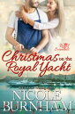 Christmas on the Royal Yacht【電子書籍】[ Nicole Burnham ]