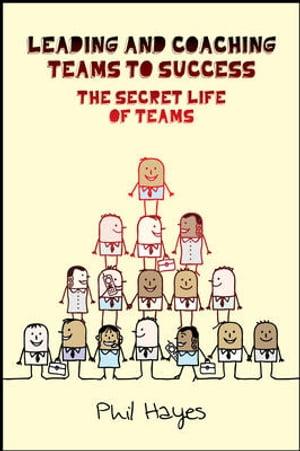 洋書, BUSINESS & SELF-CULTURE Leading And Coaching Teams To Success: The Secret Life Of Teams Philip Hayes
