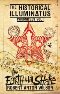 The Earth Will ShakeHistorical Illuminatus Chronicles Volume 1【電子書籍】[ Robert Anton Wilson ]