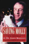 Saving MollyA Research Veterinarian's Choicesーfor the Love of Animals【電子書籍】[ Dr. James Mahoney ]