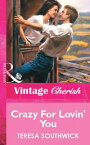 Crazy For Lovin' You (Mills & Boon Vintage Cherish)【電子書籍】[ Teresa Southwick ]