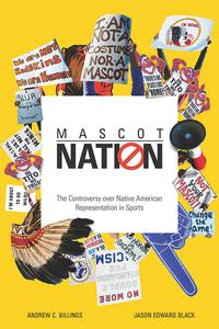 Mascot NationThe Controversy over Native American Representations in Sports【電子書籍】[ Andrew C. Billings ]