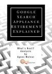 Google Search Appliance Retirement Explained【電子書籍】[ Agnes Molnar ]