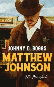 Matthew Johnson, US Marshal【電子書籍】[ Johnny D. Boggs ]