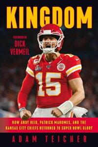 KingdomHow Andy Reid, Patrick Mahomes, and the Kansas City Chiefs Returned to Super Bowl Glory【電子書籍】[ Adam Teicher ]