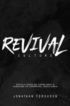 Revival Culture: Apostolic Evangelism, Kingdom Impact, & Foundations for Supernatural Church Growth【電子書籍】[ Jonathan Ferguson ]