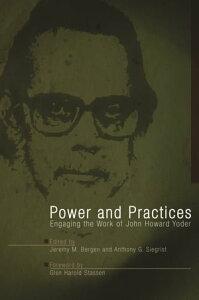 Power and PracticesEngaging the Work of John Howard Yoder【電子書籍】[ Chris K Huebner, Nekeisha Alexis-Baker,Paul Martens, John C Nugent, Paul C Heidebrecht ]