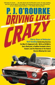 Driving Like CrazyThirty Years of Vehicular Hell-Bending: Celebrating America the Way It's Supposed to BeーWith an Oil Well in Every Backyard, a Cadillac Escalade in Every Carport, and the Chairman of the Federal Reserve Mowing Our Lawn【電子書籍】