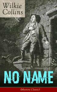 No Name (Mystery Classic): From the prolific English writer, best known for The Woman in White, Armadale, The Moonstone, The Dead Secret, Man and Wife, Poor Miss Finch, The Black Robe, The Law and The Lady…【電子書籍】[ Wilkie Collins ]