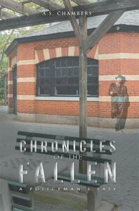Chronicles of the FallenA Policeman'S Tale【電子書籍】[ A.S. Chambers ]