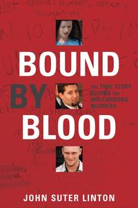 Bound by BloodThe true story of the Wollongong murders【電子書籍】[ John Suter Linton ]