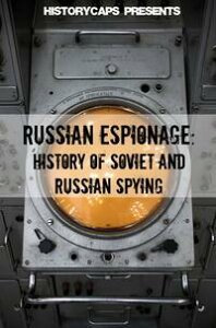 Russian Espionage: History of Soviet and Russian Spying【電子書籍】[ Howard Brinkley ]
