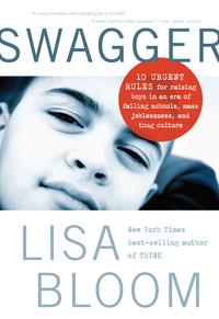 SWAGGER10 Urgent Rules for Raising Boys in an Era of Failing Schools, Mass Joblessness, and Thug Culture【電子書籍】[ Lisa Bloom ]