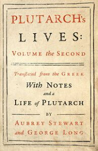 Plutarch's Lives - Vol. IITranslated from the Greek, With Notes and a Life of Plutarch【電子書籍】[ Plutarch ]