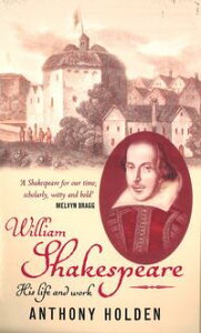 William ShakespeareHis Life and Work【電子書籍】[ Anthony Holden ]
